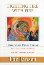 FIGHTING FIRE WITH FIRE (Homeopathic Detox Therapy) by Ton Jansen