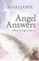 Angel Answers (What the Angels told me) by Diana Cooper