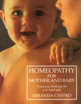 Homeopathy for Mother & Baby by Miranda Castra